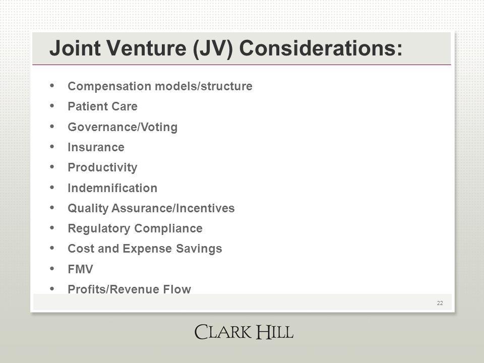 22 Joint Venture (JV) Considerations: Compensation models/structure Patient Care Governance/Voting Insurance Productivity Indemnification Quality Assu