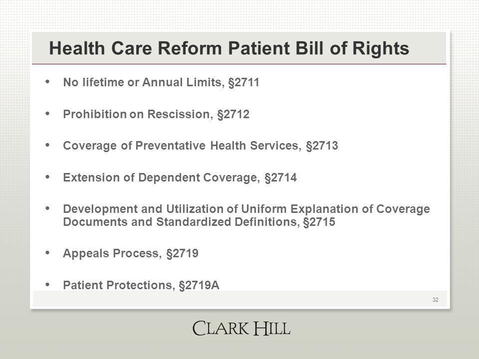 32 Health Care Reform Patient Bill of Rights No lifetime or Annual Limits, §2711 Prohibition on Rescission, §2712 Coverage of Preventative Health Serv