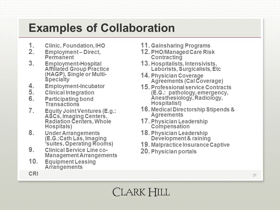37 Examples of Collaboration 1. Clinic, Foundation, IHO 2. Employment – Direct, Permanent 3. Employment-Hospital Affiliated Group Practice (HAGP), Sin