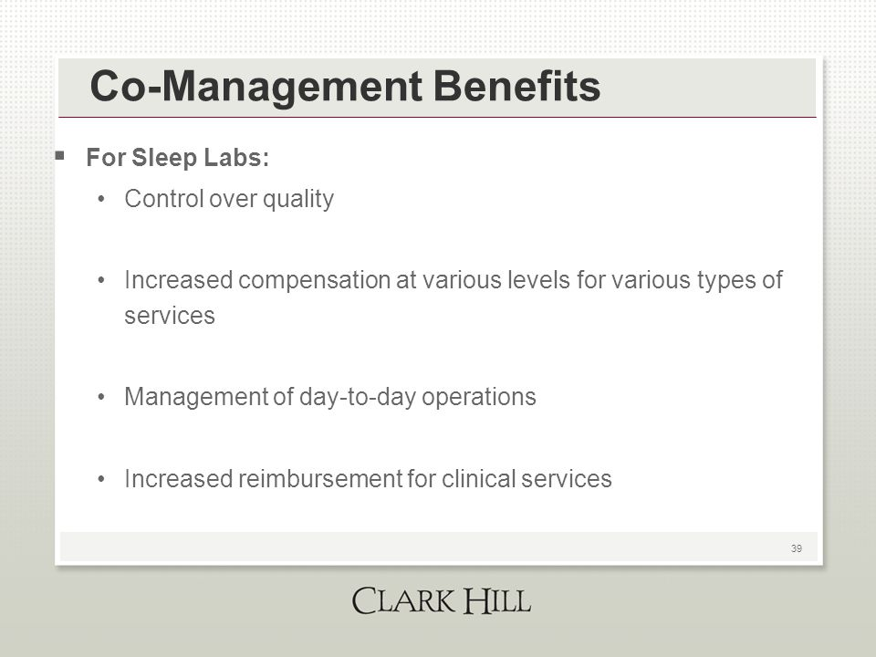 39 Co-Management Benefits  For Sleep Labs: Control over quality Increased compensation at various levels for various types of services Management of