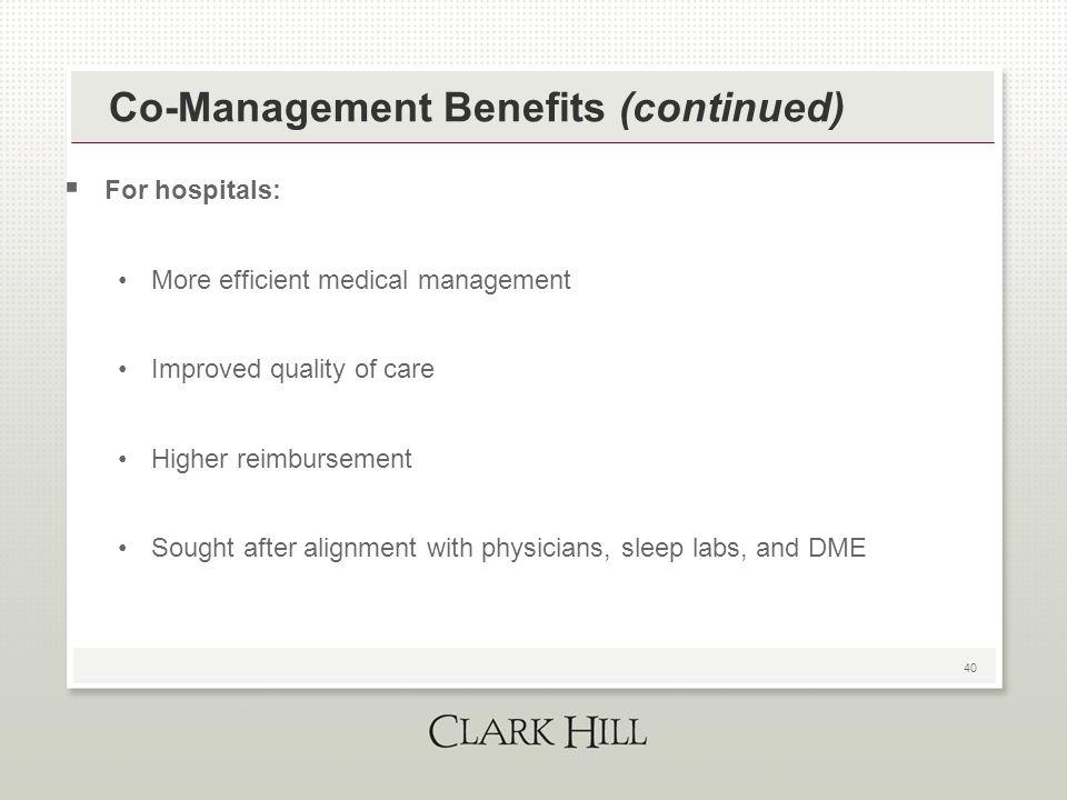 40 Co-Management Benefits (continued)  For hospitals: More efficient medical management Improved quality of care Higher reimbursement Sought after al