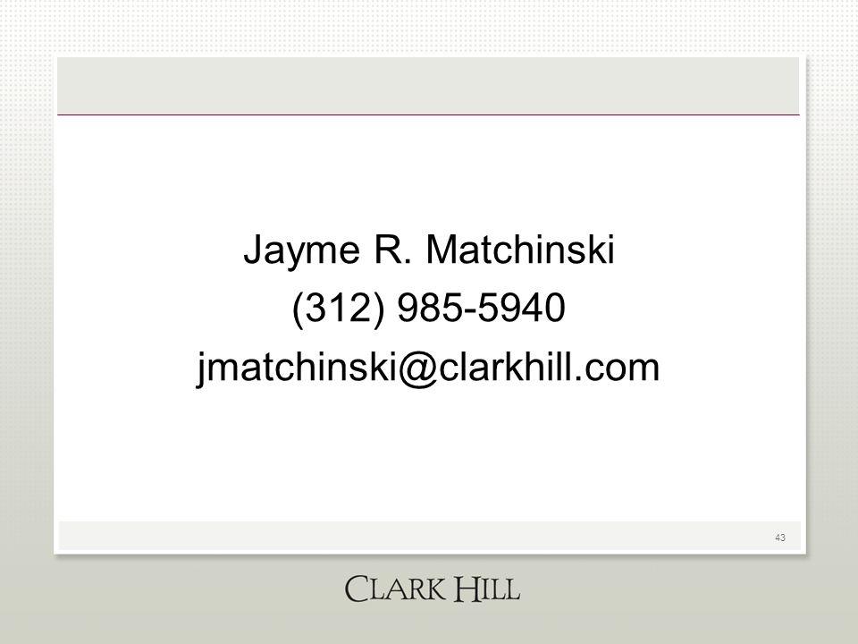 43 Jayme R. Matchinski (312) 985-5940 jmatchinski@clarkhill.com