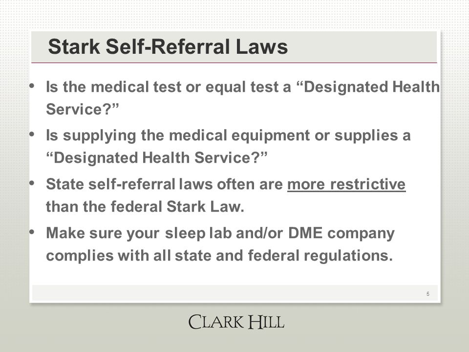 """5 Stark Self-Referral Laws Is the medical test or equal test a """"Designated Health Service?"""" Is supplying the medical equipment or supplies a """"Designat"""