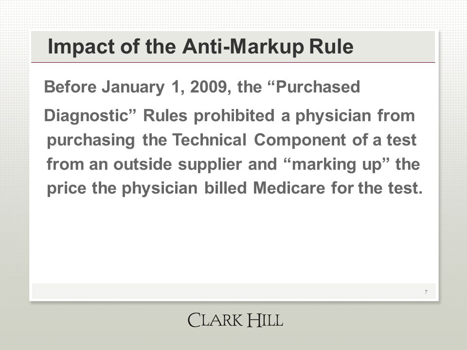"""7 Impact of the Anti-Markup Rule Before January 1, 2009, the """"Purchased Diagnostic"""" Rules prohibited a physician from purchasing the Technical Compone"""