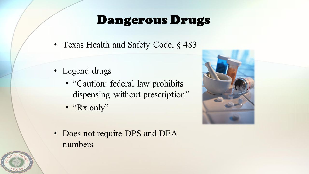 """Dangerous Drugs Texas Health and Safety Code, § 483 Legend drugs """"Caution: federal law prohibits dispensing without prescription"""" """"Rx only"""" Does not r"""