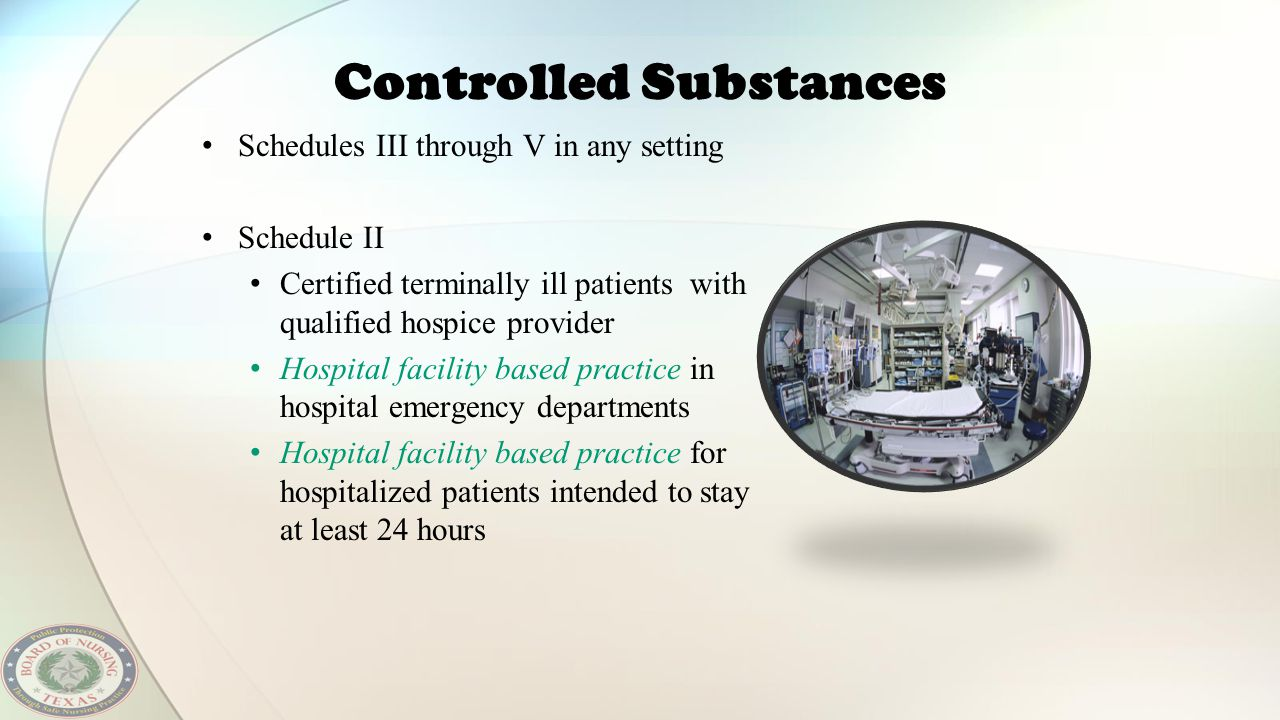 Controlled Substances Schedules III through V in any setting Schedule II Certified terminally ill patients with qualified hospice provider Hospital fa