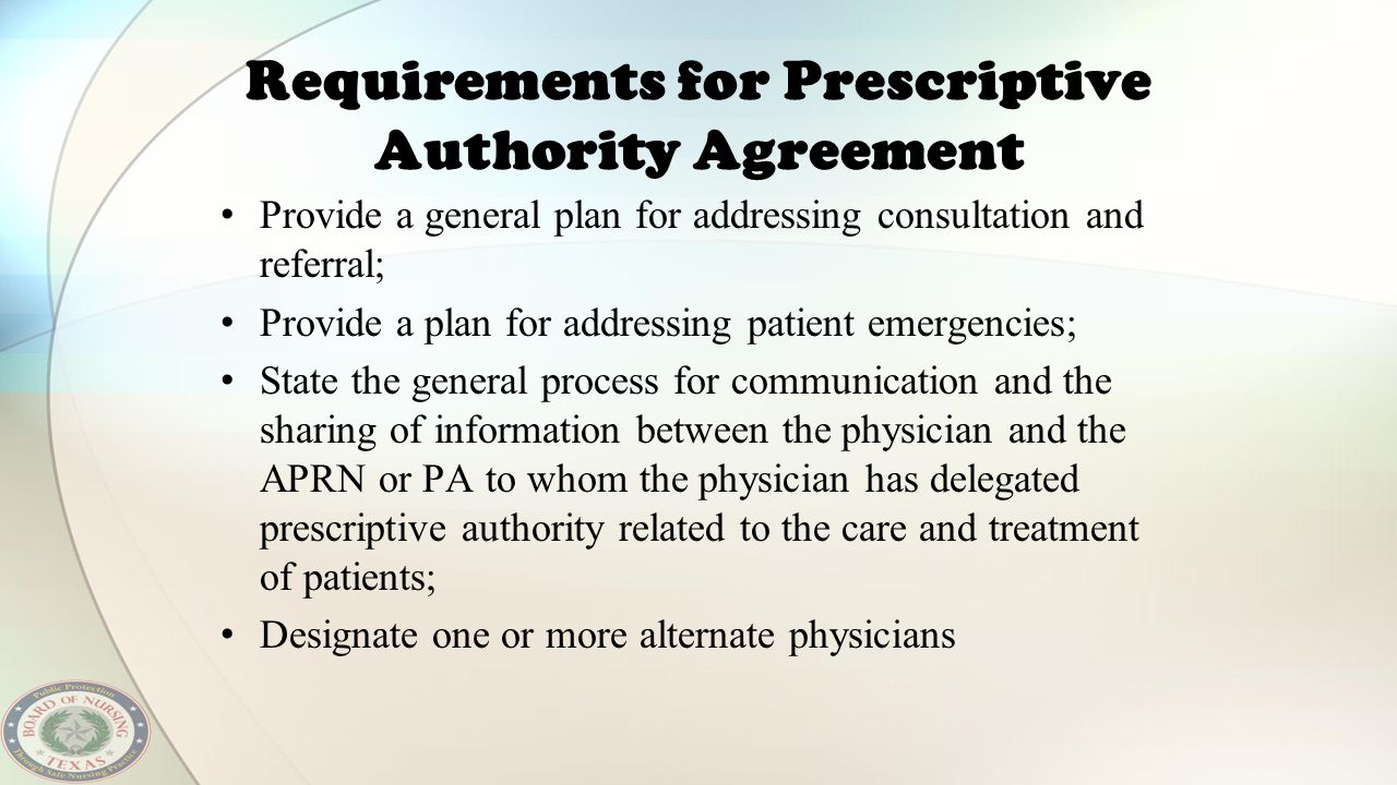 Requirements for Prescriptive Authority Agreement Provide a general plan for addressing consultation and referral; Provide a plan for addressing patie