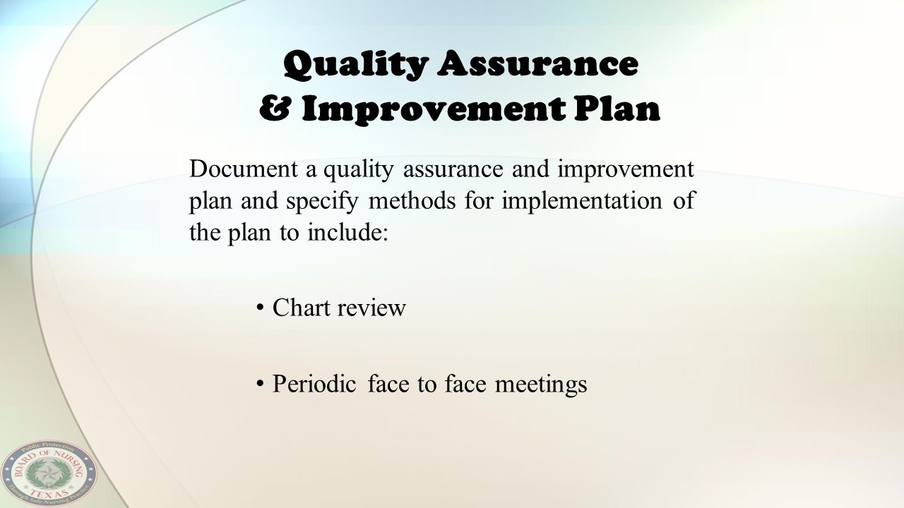 Quality Assurance & Improvement Plan Document a quality assurance and improvement plan and specify methods for implementation of the plan to include: