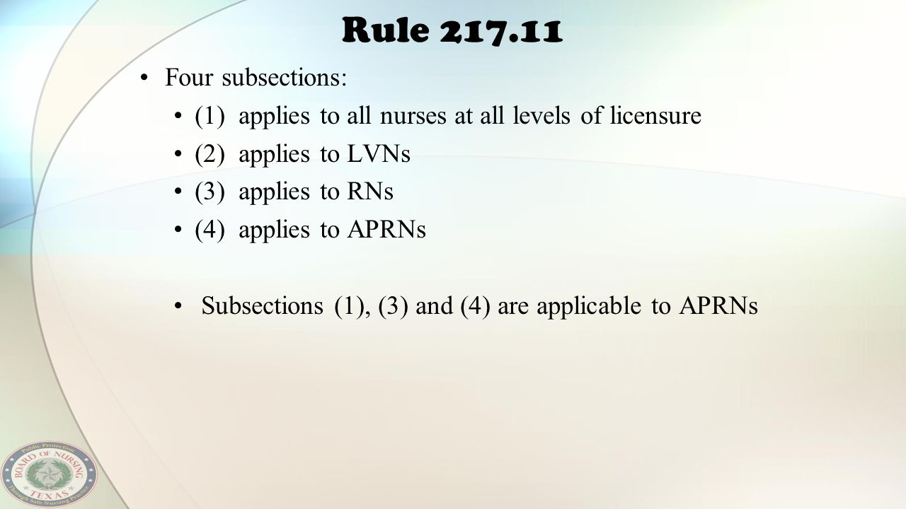 Rule 217.11 Four subsections: (1) applies to all nurses at all levels of licensure (2) applies to LVNs (3) applies to RNs (4) applies to APRNs Subsect