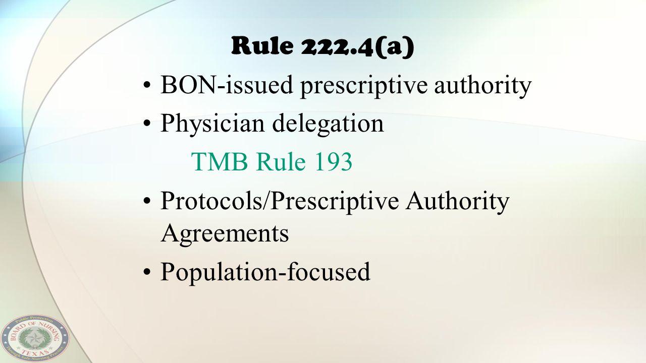 Rule 222.4(a) BON-issued prescriptive authority Physician delegation TMB Rule 193 Protocols/Prescriptive Authority Agreements Population-focused