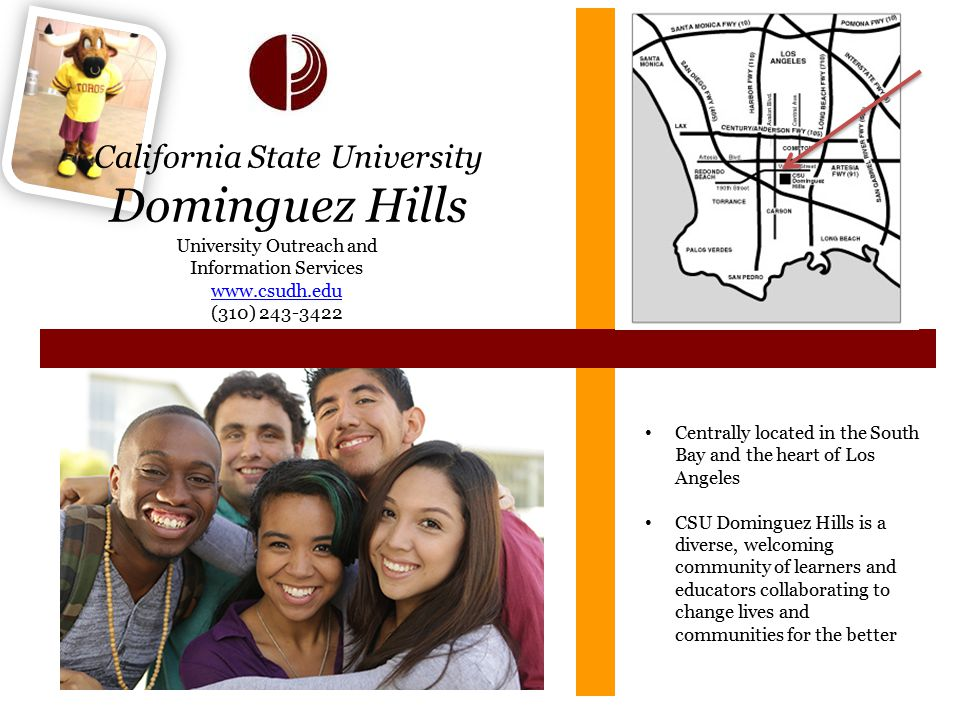 California State University Dominguez Hills University Outreach and Information Services www.csudh.edu (310) 243-3422 Centrally located in the South B