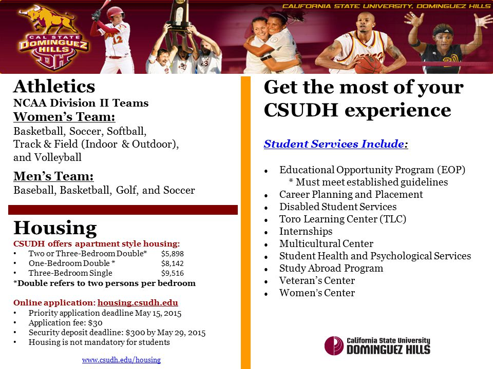 Housing CSUDH offers apartment style housing: Two or Three-Bedroom Double* $5,898 One-Bedroom Double * $8,142 Three-Bedroom Single $9,516 *Double refe