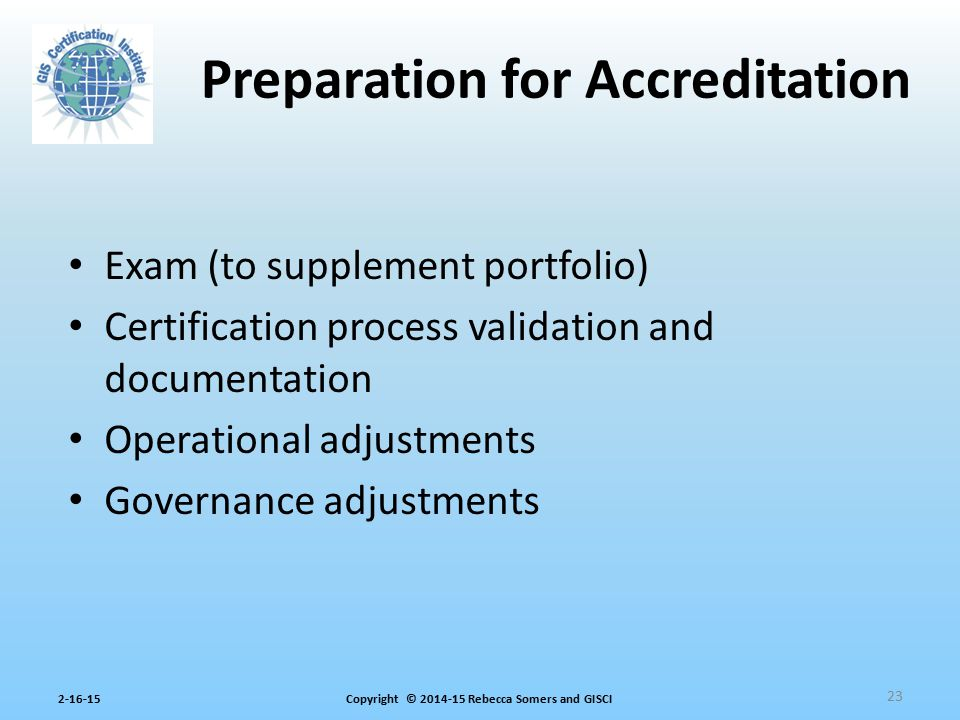 Copyright © 2014-15 Rebecca Somers and GISCI2-16-15 Exam (to supplement portfolio) Certification process validation and documentation Operational adju