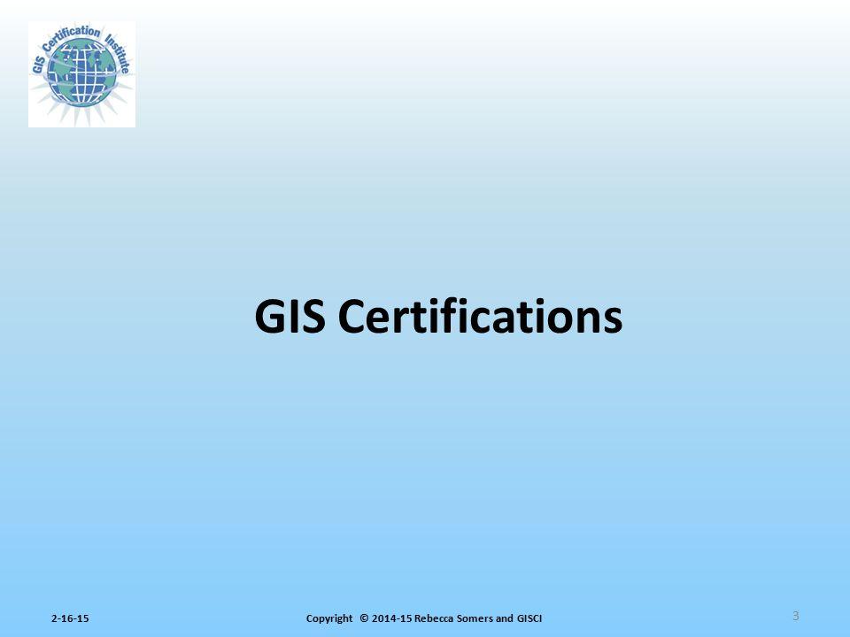Copyright © 2014-15 Rebecca Somers and GISCI2-16-15 Professional Certification Development Feasibility GISP® Cert.GISCI 7000 GISPs Comm.