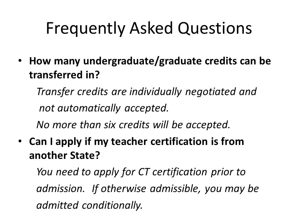 Frequently Asked Questions How many undergraduate/graduate credits can be transferred in.
