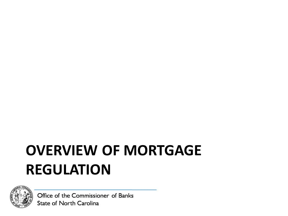 OVERVIEW OF MORTGAGE REGULATION