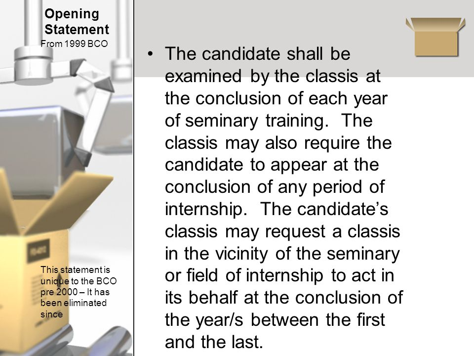 Opening Statement The candidate shall be examined by the classis at the conclusion of each year of seminary training.