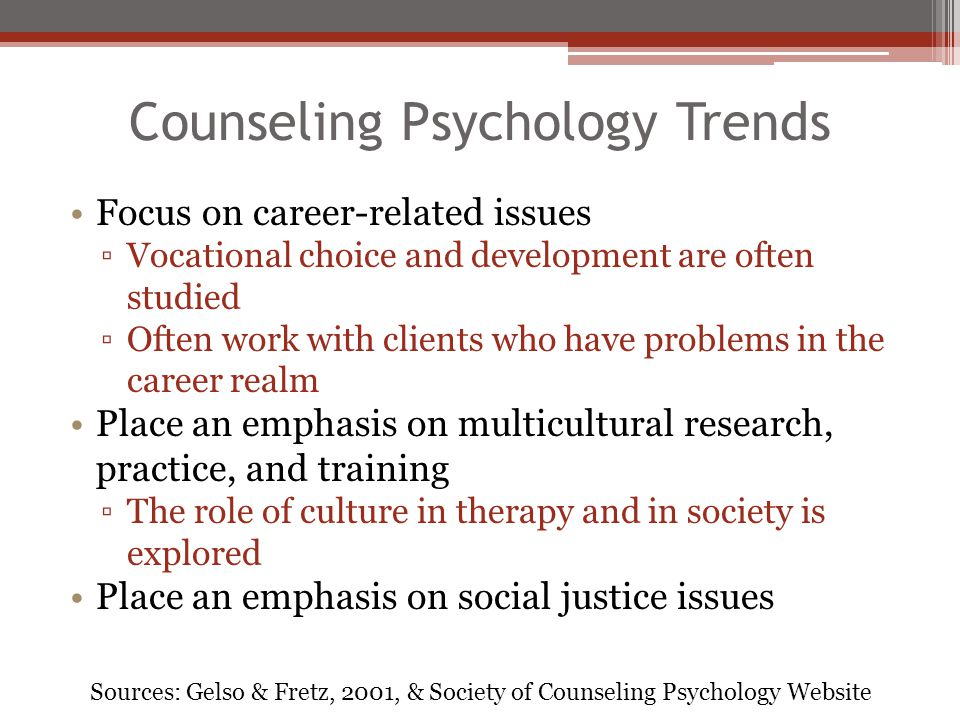 Counseling Psychology Trends Focus on career-related issues ▫Vocational choice and development are often studied ▫Often work with clients who have pro