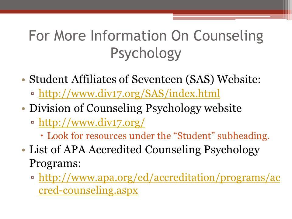 For More Information On Counseling Psychology Student Affiliates of Seventeen (SAS) Website: ▫http://www.div17.org/SAS/index.htmlhttp://www.div17.org/