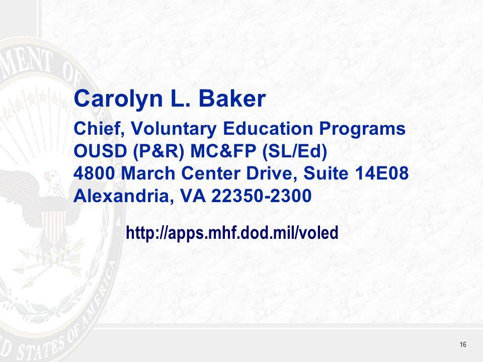 16 Carolyn L. Baker Chief, Voluntary Education Programs OUSD (P&R) MC&FP (SL/Ed) 4800 March Center Drive, Suite 14E08 Alexandria, VA 22350-2300 http:/