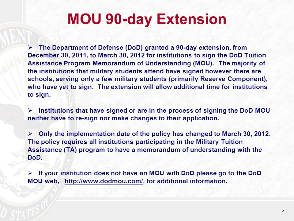 MOU 90-day Extension  The Department of Defense (DoD) granted a 90-day extension, from December 30, 2011, to March 30, 2012 for institutions to sign the DoD Tuition Assistance Program Memorandum of Understanding (MOU).