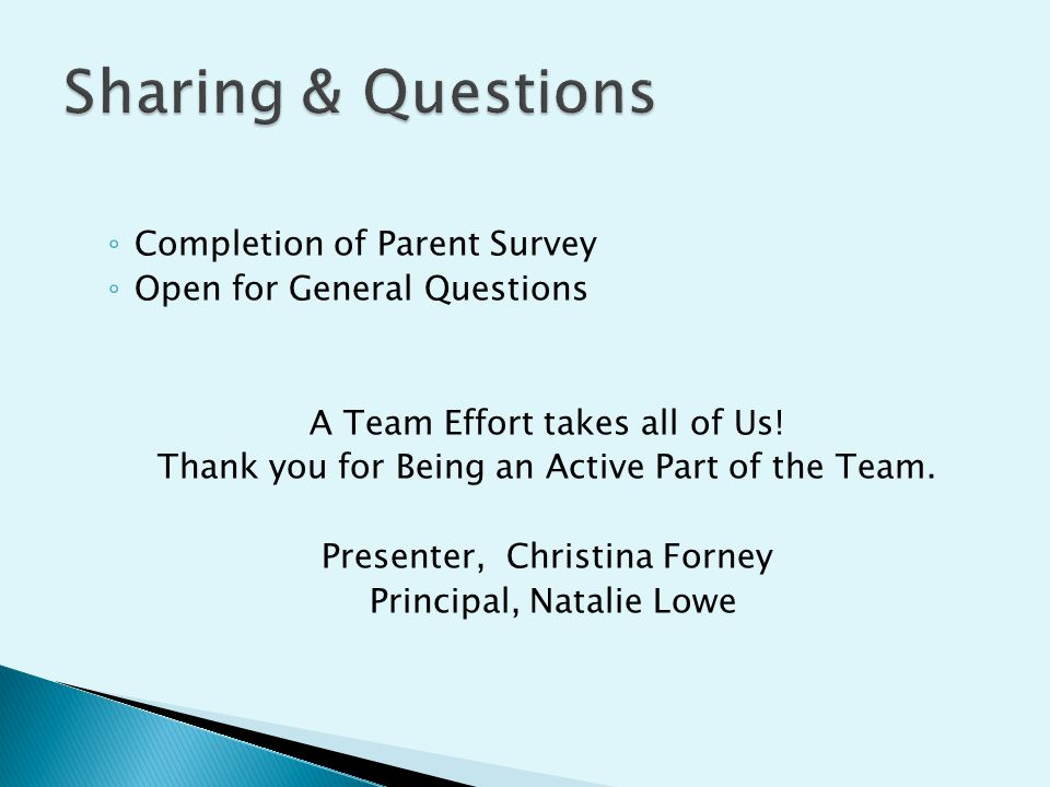◦ Completion of Parent Survey ◦ Open for General Questions A Team Effort takes all of Us.