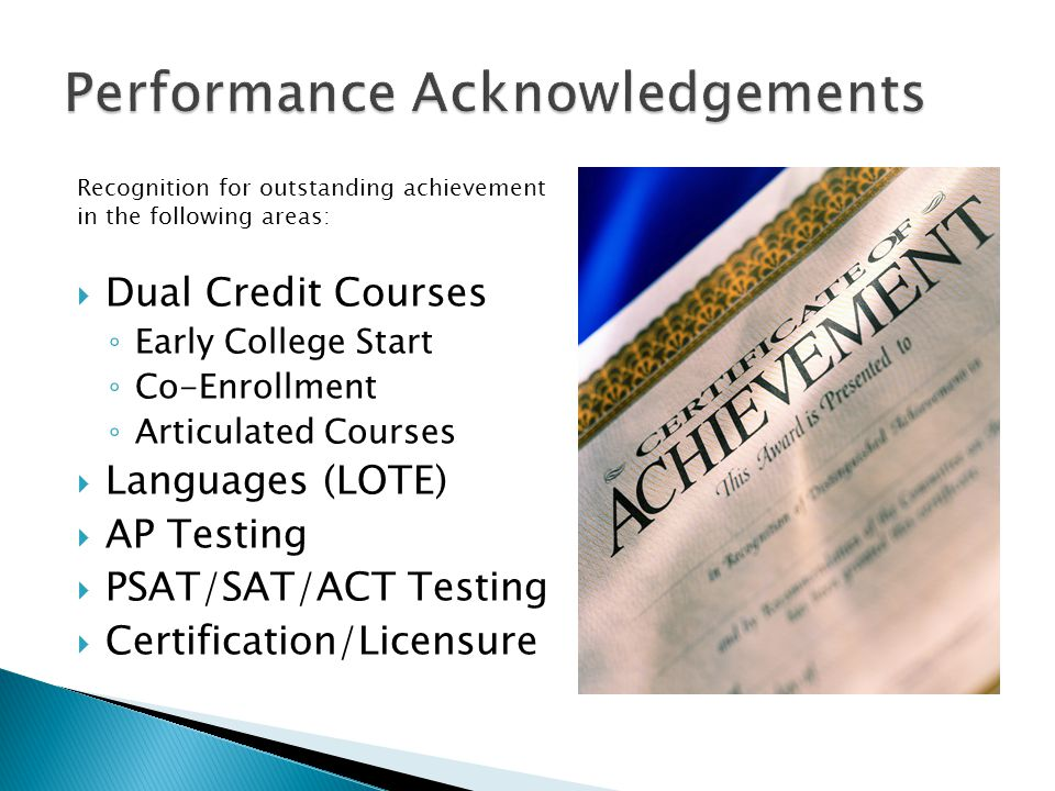 Recognition for outstanding achievement in the following areas:  Dual Credit Courses ◦ Early College Start ◦ Co-Enrollment ◦ Articulated Courses  La