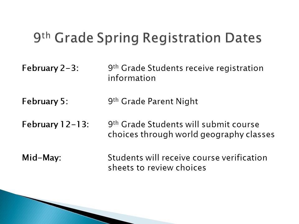 February 2-3: 9 th Grade Students receive registration information February 5: 9 th Grade Parent Night February 12-13: 9 th Grade Students will submit course choices through world geography classes Mid-May: Students will receive course verification sheets to review choices