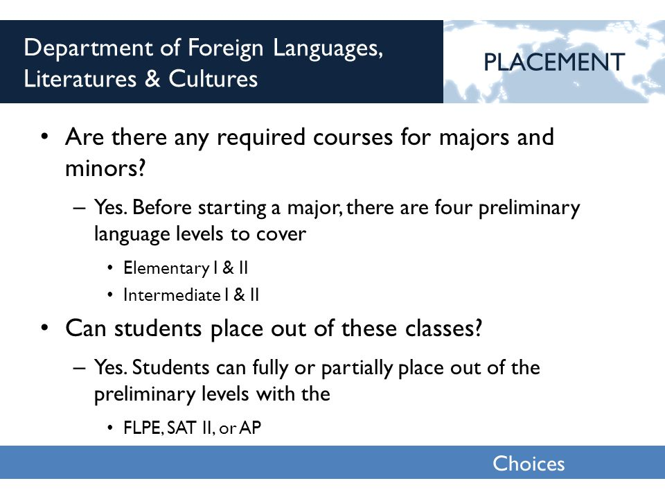 Choices 2013 Department of Foreign Languages, Literatures & Cultures Are there any required courses for majors and minors.