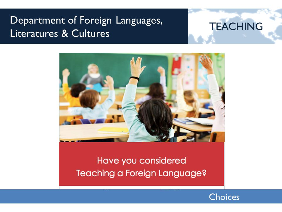 Choices 2013 Department of Foreign Languages, Literatures & Cultures TEACHING