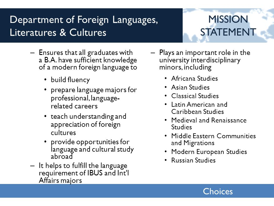 Choices 2013 Department of Foreign Languages, Literatures & Cultures – Ensures that all graduates with a B.A.