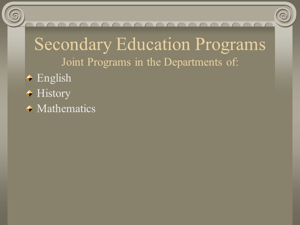 Secondary Education Programs Joint Programs in the Departments of: English History Mathematics