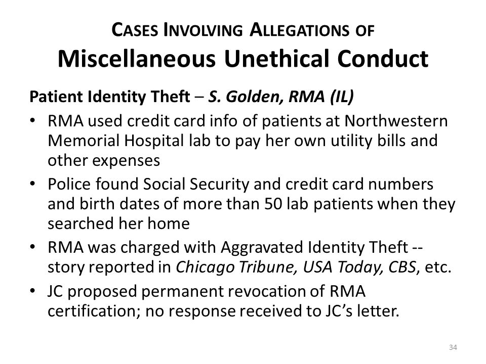 C ASES I NVOLVING A LLEGATIONS OF Miscellaneous Unethical Conduct Patient Identity Theft – S.