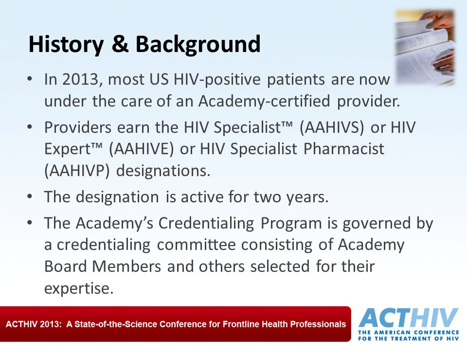 History & Background In 2013, most US HIV-positive patients are now under the care of an Academy-certified provider.