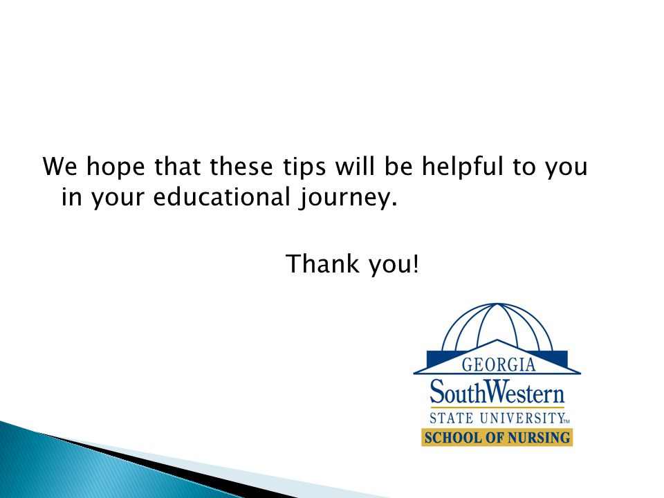 We hope that these tips will be helpful to you in your educational journey. Thank you!