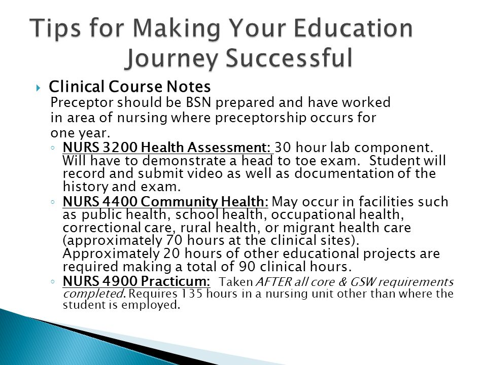  Clinical Course Notes Preceptor should be BSN prepared and have worked in area of nursing where preceptorship occurs for one year.