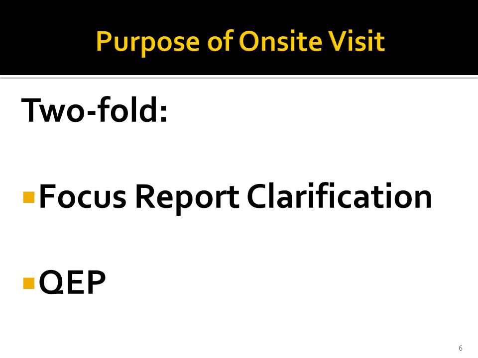Onsite Visit Schedule April 6-8  Meetings with the President and Cabinet  Meeting with Board of Trustees  Meetings with the deans, chairs, faculty, staff, and students  Meeting with the QEP Steering Committee  EXIT INTERVIEW 16
