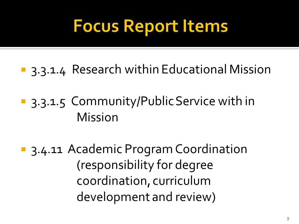  3.3.1.4 Research within Educational Mission  3.3.1.5 Community/Public Service with in Mission  3.4.11 Academic Program Coordination (responsibility for degree coordination, curriculum development and review) 9