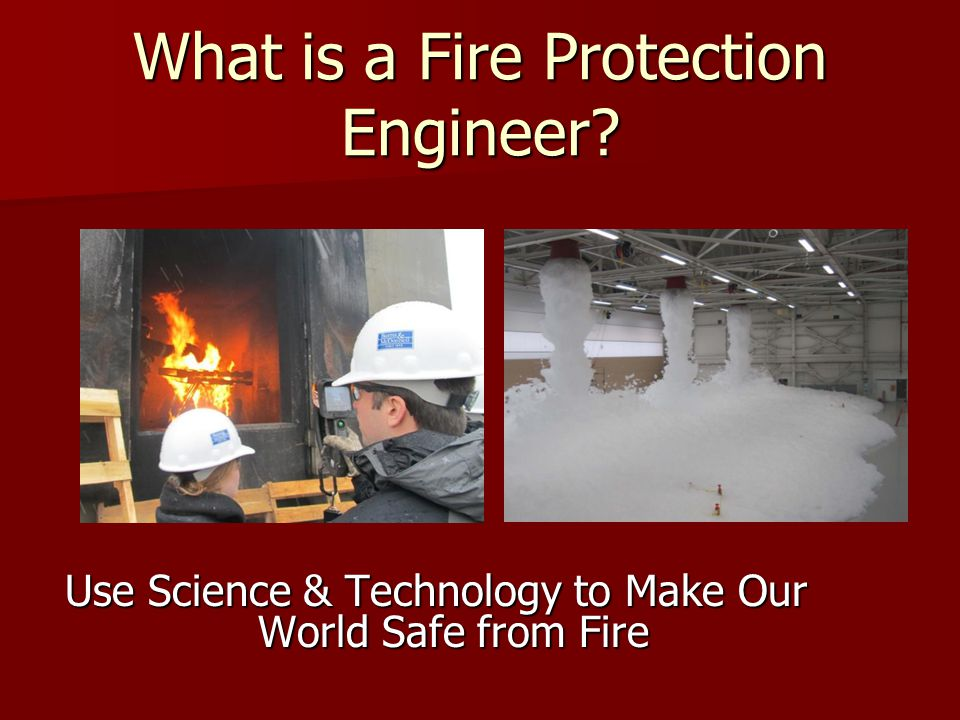 What is a Fire Protection Engineer? Use Science & Technology to Make Our World Safe from Fire