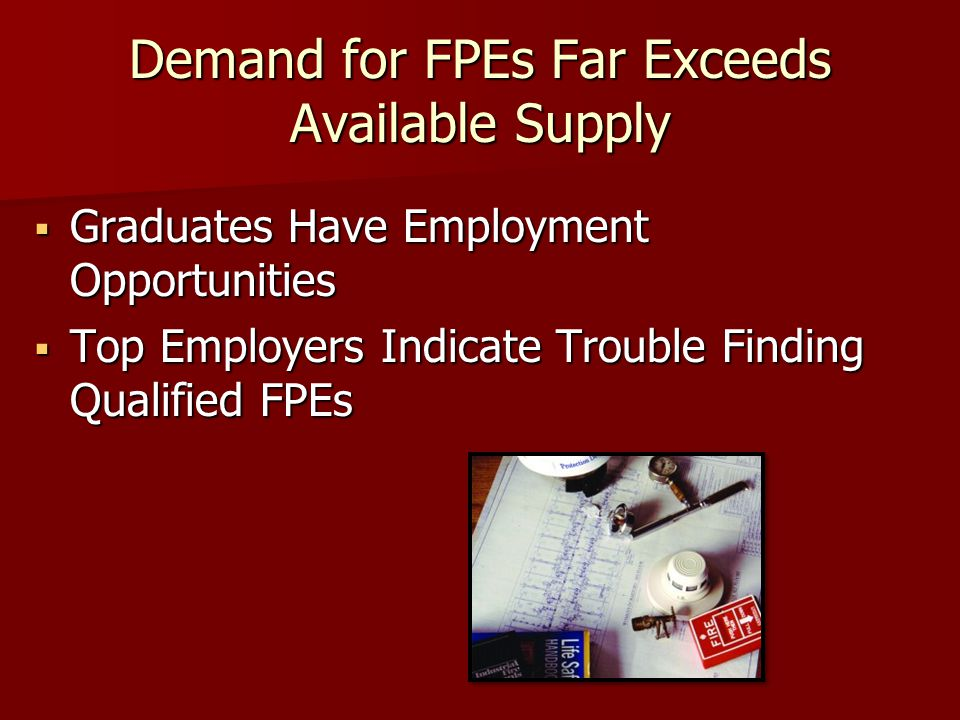 Demand for FPEs Far Exceeds Available Supply  Graduates Have Employment Opportunities  Top Employers Indicate Trouble Finding Qualified FPEs