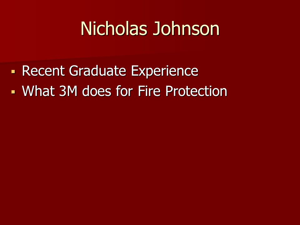 Nicholas Johnson  Recent Graduate Experience  What 3M does for Fire Protection