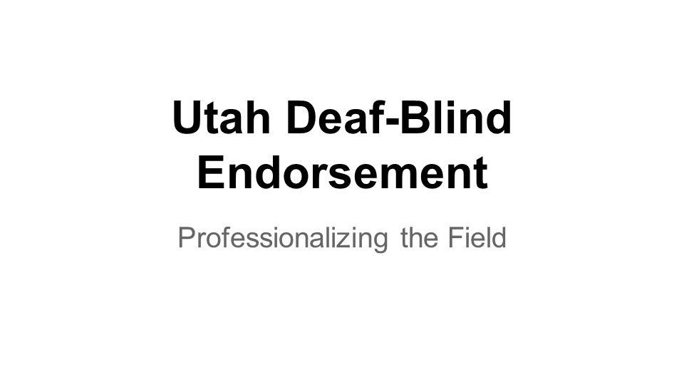 Utah Deaf-Blind Endorsement Professionalizing the Field