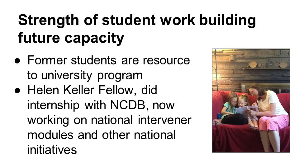 Strength of student work building future capacity ●Former students are resource to university program ●Helen Keller Fellow, did internship with NCDB, now working on national intervener modules and other national initiatives