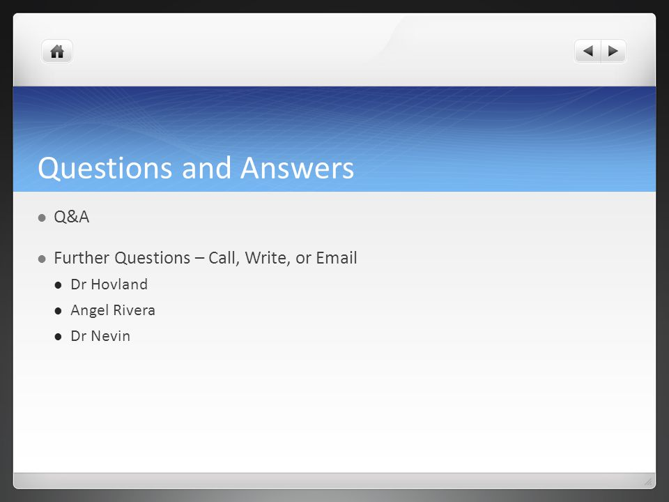Questions and Answers Q&A Further Questions – Call, Write, or Email Dr Hovland Angel Rivera Dr Nevin