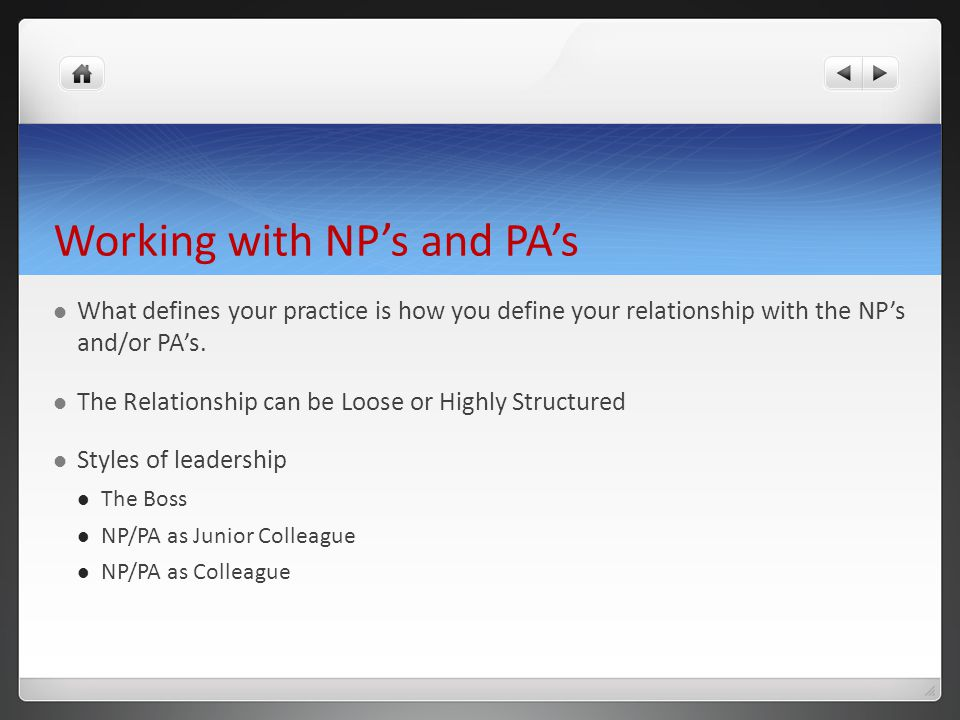 Working with NP's and PA's What defines your practice is how you define your relationship with the NP's and/or PA's.