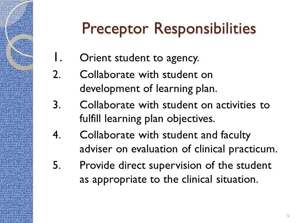 Preceptor Responsibilities 1. Orient student to agency.
