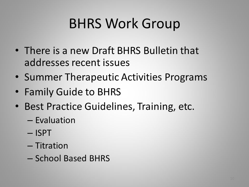 BHRS Work Group There is a new Draft BHRS Bulletin that addresses recent issues Summer Therapeutic Activities Programs Family Guide to BHRS Best Practice Guidelines, Training, etc.