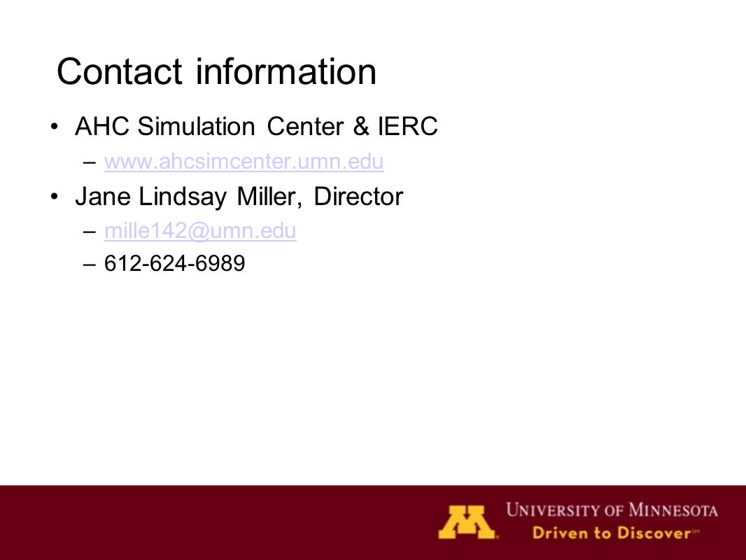 Contact information AHC Simulation Center & IERC –www.ahcsimcenter.umn.eduwww.ahcsimcenter.umn.edu Jane Lindsay Miller, Director –mille142@umn.edumill