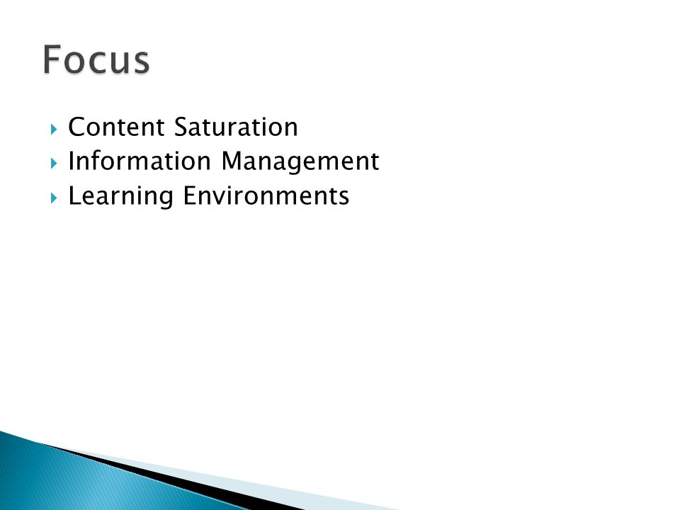  Content Saturation  Information Management  Learning Environments