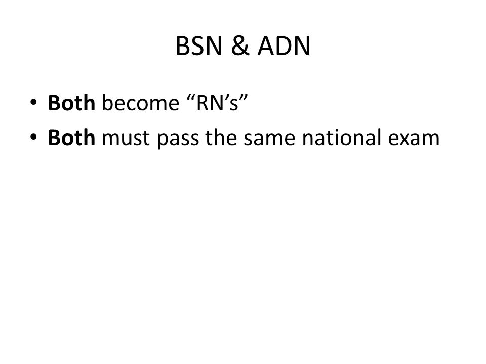 BSN & ADN Both become RN's Both must pass the same national exam